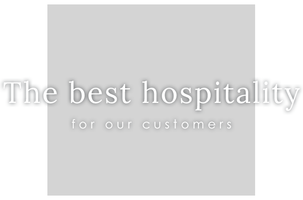 The best hospitality for our customers